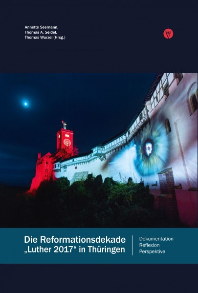 "Die Reformationsdekade ""Luther 2017"" in Thüringen"